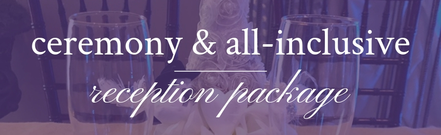 Wedding Ceremony & All-Inclusive Reception Package