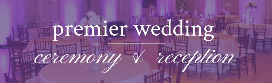 Premier Wedding Ceremony & Reception Package